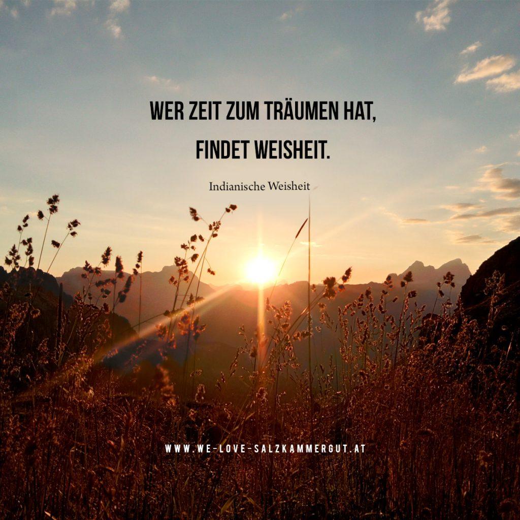 Wer Zeit zum Träumen hat, findet Weisheit. (Indianische Weisheit) - www.we-love-salzkammergut.at
