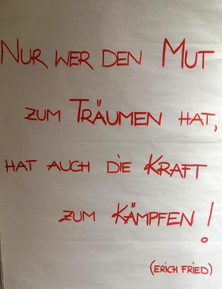 """Spruch """"Nur wer den Mut zum Träumen hat, hat auch die Kraft zum Kämpfen! (von Erich Fried)"""