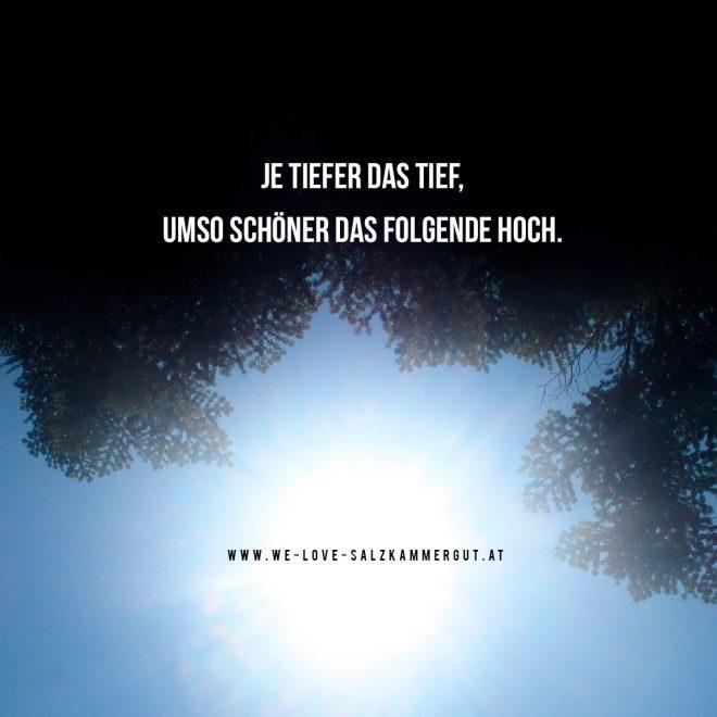 JE TIEFER DAS TIEF, UMSO SCHÖNER DAS FOLGENDE HOCH. www.we-love-salzkammergut.at